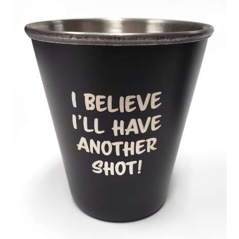 "Bigfoot, Sasquatch, ""I Believe I'll Have Another Shot"" Stainless Steel Shot Glass"