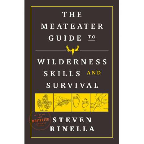 Survival Guides :The MeatEater Guide to Wilderness Skills and Survival