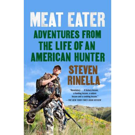Hunting & Tracking :Meat Eater: Adventures from the Life of an American Hunter