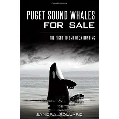 Marine Mammals :Puget Sound Whales for Sale: The Fight to End Orca Hunting