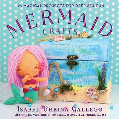Mermaids :Mermaid Crafts: 25 Magical Projects for Deep Sea Fun
