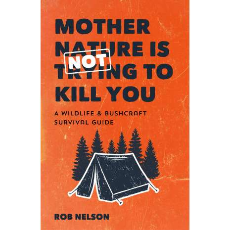 Wilderness & Survival Field Guides :Mother Nature is Not Trying to Kill You: A Wildlife & Bushcraft Survival Guide