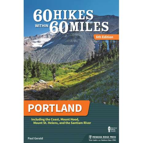 Oregon Travel & Recreation Guides :60 Hikes Within 60 Miles: Portland: Including the Coast, Mount Hood, Mount St. Helens, and the Santiam River