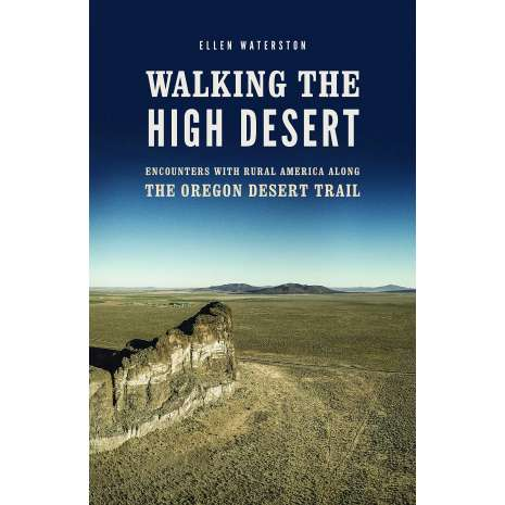 Oregon Travel & Recreation Guides :Walking the High Desert: Encounters with Rural America along the Oregon Desert Trail