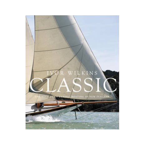 Books for Chandleries & Nautical Gifts :Classic: The Revival of Classic Boating in New Zealand