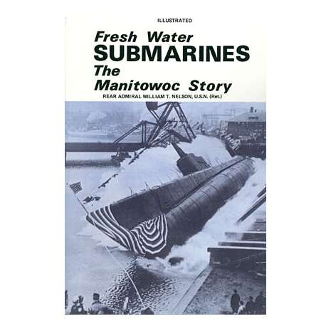 Submarines & Military Related :Freshwater Submarines: The Manitowoc Story