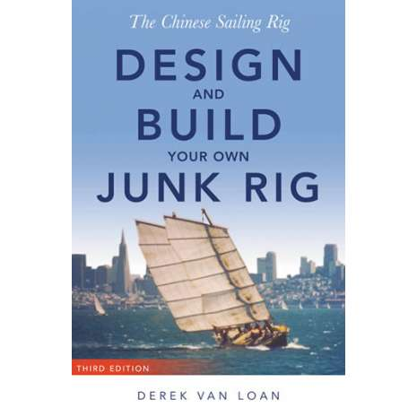 Boat Building :The Chinese Sailing Rig, 3rd Edition - Design and Build Your Own Junk Rig
