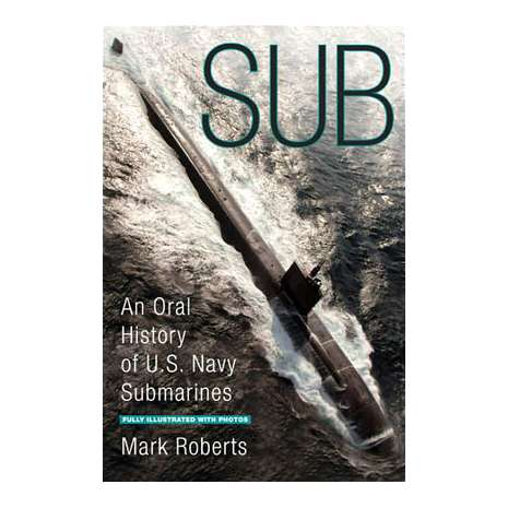 Submarines & Military Related :Sub: An Oral History of US Navy Submarines