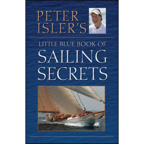 Boat Handling & Seamanship :Peter Isler's Little Blue Book of Sailing Secrets, Tactics, Tips and Observations