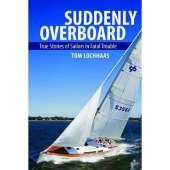 Shipwrecks & Maritime Disasters :Suddenly Overboard: True Stories of Sailors in Fatal Trouble