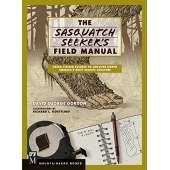 Sasquatch Research :The Sasquatch Seeker's Field Manual: Using Citizen Science to Uncover North America's Most Elusive Creature