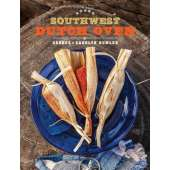 Cast Iron and Dutch Oven Cooking :Southwest Dutch Oven