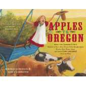 History for Kids :Apples to Oregon: Being the (Slightly) True Narrative of How a Brave Pioneer Father Brought Apples, Peaches, Pears, Plums, Grapes, and Cherries (and Children) Across the Plains