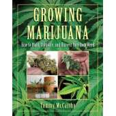 Marijuana Grow Guides :Growing Marijuana: How to Plant, Cultivate, and Harvest Your Own Weed
