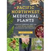 Tree, Plant & Flower Identification Guides :Pacific Northwest Medicinal Plants: Identify, Harvest, and Use 120 Wild Herbs for Health and Wellness