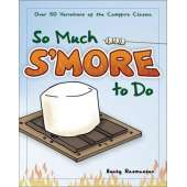 Camp Cooking :So Much S'more to Do: Over 50 Variations of the Campfire Classic