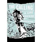 Narratives & Adventure :The Calling: A Life Rocked by Mountains