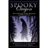Ghost Stories :Spooky Oregon 2nd Ed.: Tales Of Hauntings, Strange Happenings, And Other Local Lore