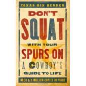 Pop Culture & Humor :Don't Squat With Your Spurs On: A Cowboy's Guide to Life