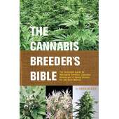 Marijuana Grow Guides :The Cannabis Breeder's Bible: The Definitive Guide to Marijuana Genetics, Cannabis Botany and Creating Strains for the Seed Market