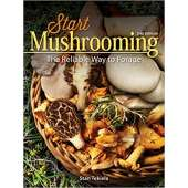 Mushroom Identification Guides :Start Mushrooming: The Reliable Way to Forage 2nd Edition