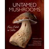 Wild Foods :Untamed Mushrooms: From Field to Table