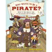 Pirates :Who Wants to Be a Pirate?: What It Was Really Like in the Golden Age of Piracy