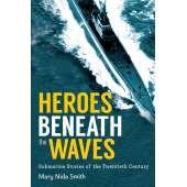 Submarines & Military Related :Heroes Beneath the Waves: True Submarine Stories of the Twentieth Century