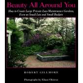 Gardening :Beauty All Around You: How to Create Large Private Low-Maintenance Gardens, Even on Small Lots and Small Budgets