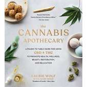 Cooking with Cannabis :The Cannabis Apothecary: A Pharm to Table Guide for Using CBD and THC to Promote Health, Wellness, Beauty, Restoration, and Relaxation