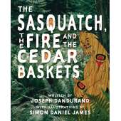 Bigfoot for Kids :The Sasquatch, the Fire and the Cedar Baskets