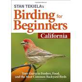 California Travel & Recreation :Stan Tekiela's Birding for Beginners: California: Your Guide to Feeders, Food, and the Most Common Backyard Birds