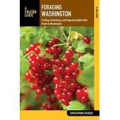 Washington :Foraging Washington: Finding, Identifying, and Preparing Edible Wild Foods