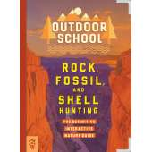 Children's Outdoors :Outdoor School: Rock, Fossil, and Shell Hunting: The Definitive Interactive Nature Guide