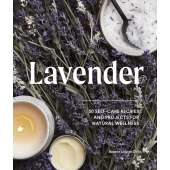 Gardening :Lavender: 50 Self-Care Recipes and Projects for Natural Wellness