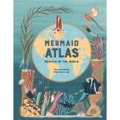 Mermaids :The Mermaid Atlas: Merfolk of the World