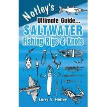 Outdoor Knots, Notley's Ultimate Guide...Saltwater Fishing Rigs & Knots