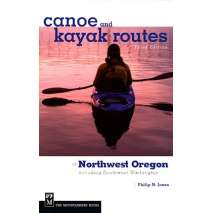 Kayaks, Canoes, Small Craft, Canoe and Kayak Routes of Northwest Oregon: Including Southwest Washington