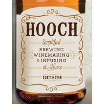 Beer, Wine & more, Hooch: Simplified Brewing, Winemaking, and Infusing at Home