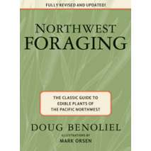 Foraging, NORTHWEST FORAGING: The Classic Guide to Edible Plants of the Pacific Northwest