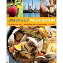 Cookbooks, Food & Drink, Dishing Up® Washington: 150 Recipes That Capture Authentic Regional Flavors