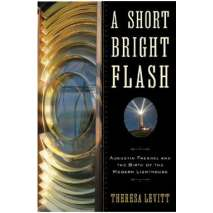 Lighthouses, A Short Bright Flash: Augustina Fresnel and the Birth of the Modern Lighthouse