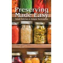 Canning & Preserving, Preserving Made Easy: Small Batches and Simple Techniques