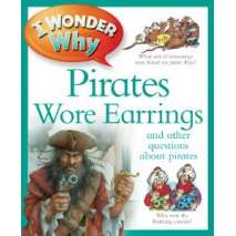 Pirates, I Wonder Why Pirates Wore Earrings: and other questions about piracy