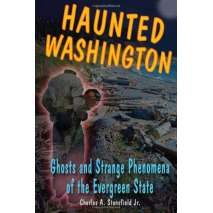 Pacific Northwest, Haunted Washington: Ghosts and Strange Phenomena of the Evergreen State