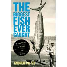 Fishing Narratives, The Biggest Fish Ever Caught: A Long String of (Mostly) True Stories