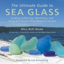 Beachcombing, The Ultimate Guide to Sea Glass: Finding, Collecting, Identifying, and Using the Ocean's Most Beautiful Stones