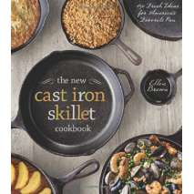 Cast Iron and Dutch Oven Cooking, The New Cast Iron Skillet Cookbook: 150 Fresh Ideas for America's Favorite Pan