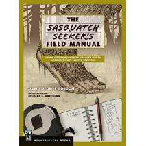 Bigfoot, Sasquatch, The Sasquatch Seeker's Field Manual: Using Citizen Science to Uncover North America's Most Elusive Creature