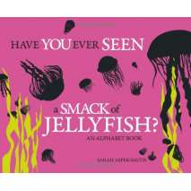 Educational & Science :Have You Ever Seen a Smack of Jellyfish?: An Alphabet Book
